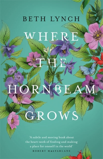 Where the Hornbeam Grows : A Journey in Search of a Garden-9781474606905