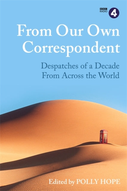 From Our Own Correspondent : Dispatches of a Decade from Across the World-9781474607667