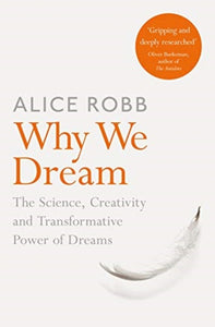 Why We Dream : The Science, Creativity and Transformative Power of Dreams-9781509836277