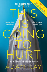 This is Going to Hurt : Secret Diaries of a Junior Doctor - The Sunday Times Bestseller-9781509858637