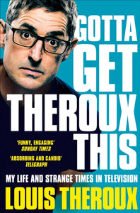 Gotta Get Theroux This : My life and strange times in television-9781509880393