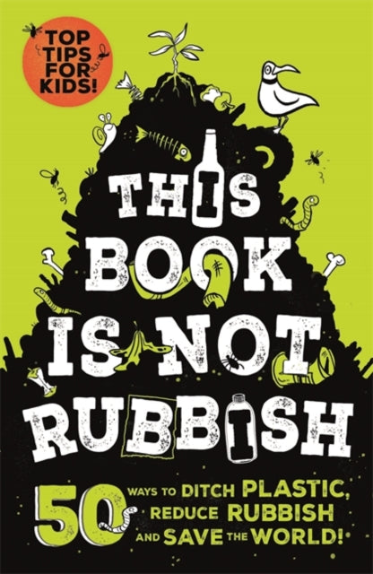 This Book is Not Rubbish : 50 Ways to Ditch Plastic, Reduce Rubbish and Save the World!-9781526361530