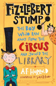 Fizzlebert Stump : The Boy Who Ran Away From the Circus (and joined the library)-9781526612038