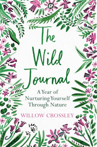The Wild Journal : A Year of Nurturing Yourself Through Nature-9781529028225