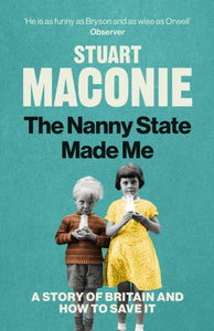 The Nanny State Made Me : A Story of Britain and How to Save it-9781529102413