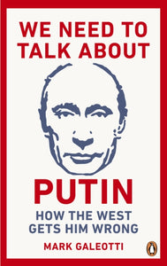 We Need to Talk About Putin : Why the West gets him wrong, and how to get him right-9781529103595
