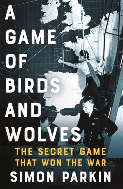 A Game of Birds and Wolves : The Secret Game that Won the War-9781529353037