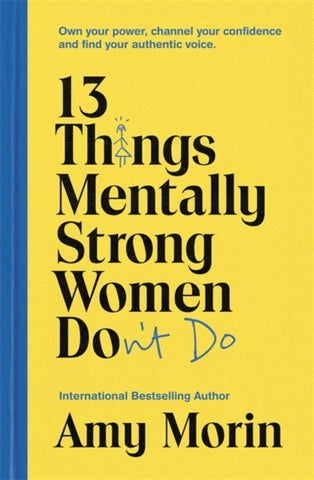 13 Things Mentally Strong Women Don't Do : Own Your Power, Channel Your Confidence, and Find Your Authentic Voice-9781529358452
