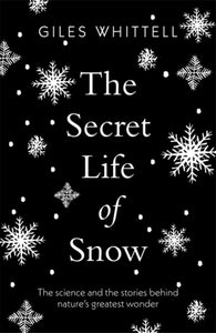 The Secret Life of Snow : The science and the stories behind nature's greatest wonder-9781780724072