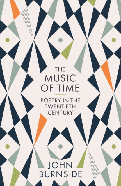 The Music of Time : Poetry in the Twentieth Century-9781781255612