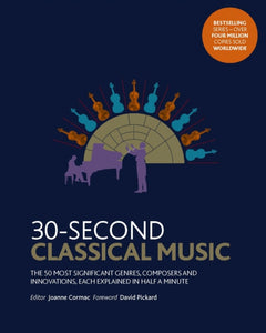 30-Second Classical Music : The 50 most significant genres, composers and innovations, each explained in half a minute-9781782409311
