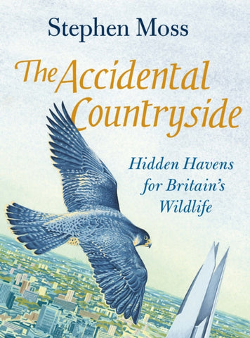 The Accidental Countryside : Hidden Havens for Britain's Wildlife-9781783351640
