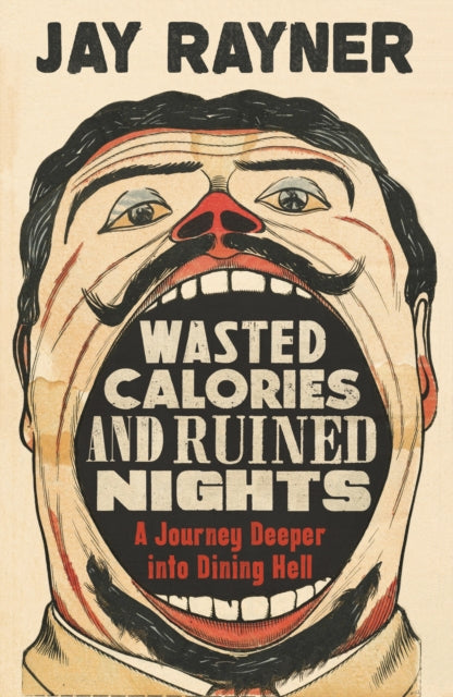 Wasted Calories and Ruined Nights : A Journey Deeper into Dining Hell-9781783351763