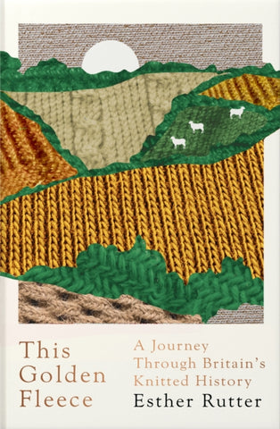 This Golden Fleece : A Journey Through Britain's Knitted History-9781783784356