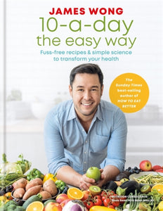 10-a-Day the Easy Way : Fuss-free Recipes & Simple Science to Transform your Health-9781784724764