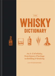The Whisky Dictionary : An A-Z of whisky, from history & heritage to distilling & drinking-9781784725488