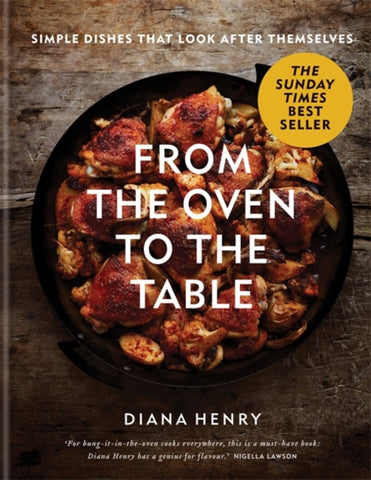 From the Oven to the Table : Simple dishes that look after themselves-9781784725846
