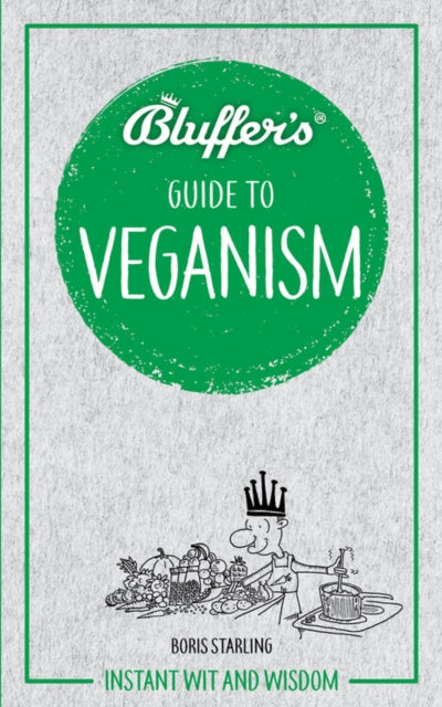 Bluffer's Guide To Veganism : Instant Wit & Wisdom-9781785216701