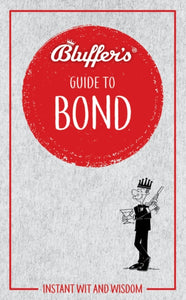 Bluffer's Guide to Bond : Instant wit and wisdom-9781785217197