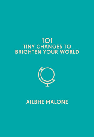 101 Tiny Changes to Brighten Your World-9781785785726