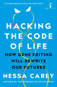 Hacking the Code of Life : How gene editing will rewrite our futures-9781785786259