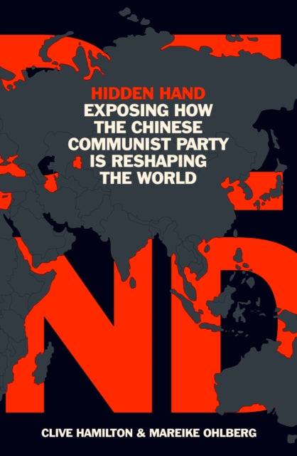Hidden Hand : Exposing How the Chinese Communist Party is Reshaping the World-9781786077837