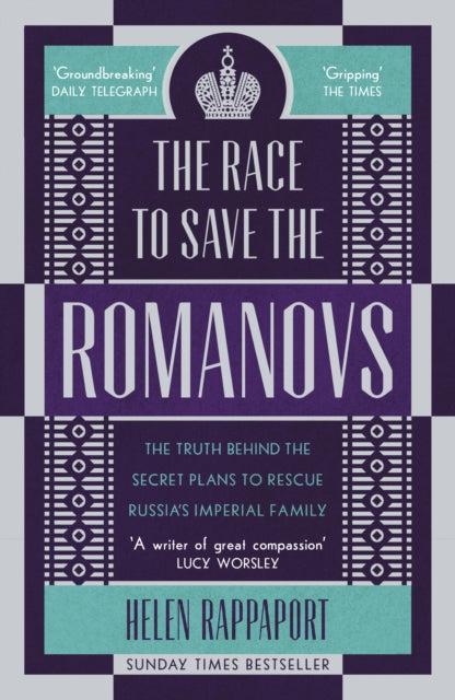 The Race to Save the Romanovs : The Truth Behind the Secret Plans to Rescue Russia's Imperial Family-9781786090171