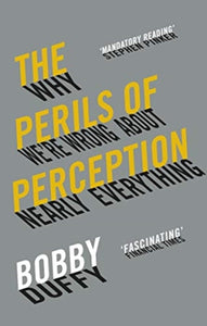 The Perils of Perception : Why We're Wrong About Nearly Everything-9781786494580