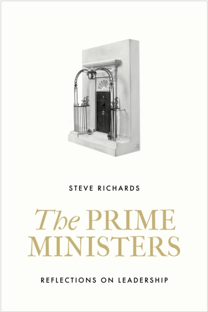 The Prime Ministers : Reflections on Leadership from Wilson to May-9781786495877