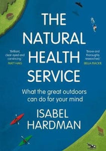 The Natural Health Service : What the Great Outdoors Can Do for Your Mind-9781786495907