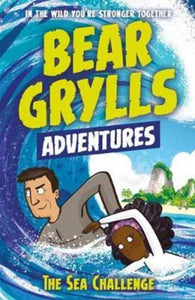 A Bear Grylls Adventure 4: The Sea Challenge : by bestselling author and Chief Scout Bear Grylls-9781786960153