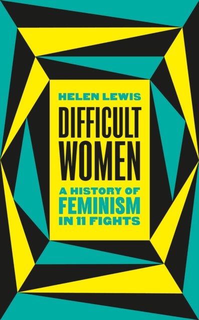 Difficult Women : A History of Feminism in 11 Fights-9781787331280