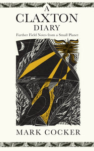 A Claxton Diary : Further Field Notes from a Small Planet-9781787331761