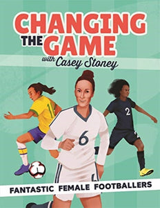 Changing the Game: Fantastic Female Footballers-9781787415676