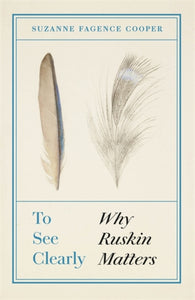 To See Clearly : Why Ruskin Matters-9781787476981