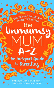 The Unmumsy Mum A-Z - An Inexpert Guide to Parenting-9781787632172