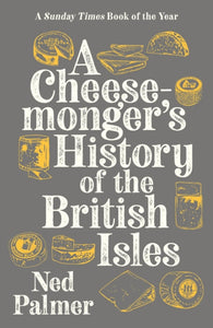 A Cheesemonger's History of The British Isles-9781788161176