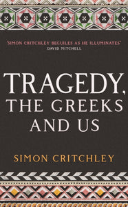 Tragedy, the Greeks and Us-9781788161480