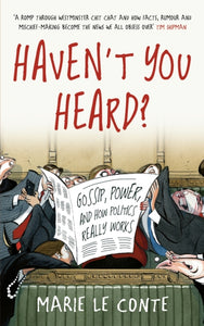 Haven't You Heard? : Gossip, power, and how politics really works-9781788701778