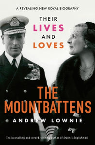 The Mountbattens : Their Lives & Loves-9781788702560