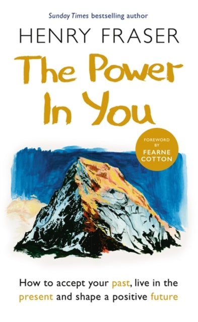 The Power in You : How to Accept your Past, Live in the Present and Shape a Positive Future-9781841883366