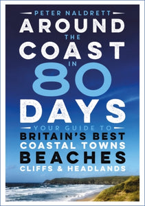 Around the Coast in 80 Days : Your Guide to Britain's Best Coastal Towns, Beaches, Cliffs and Headlands-9781844865598
