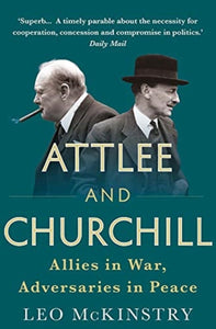 Attlee and Churchill : Allies in War, Adversaries in Peace-9781848876613