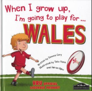 When I Grow Up, I'm Going to Play for Wales (Rugby)-9781849939713