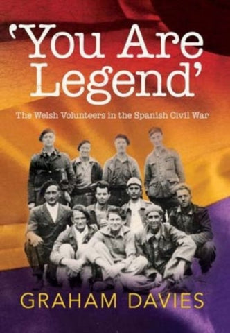 'You are Legend' : The Welsh Volunteers in the Spanish Civil War-9781860571305