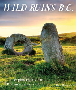 Wild Ruins BC : The explorer's guide to Britain's ancient sites-9781910636169