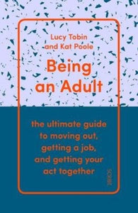 Being an Adult : the ultimate guide to moving out, getting a job, and getting your act together-9781911617716