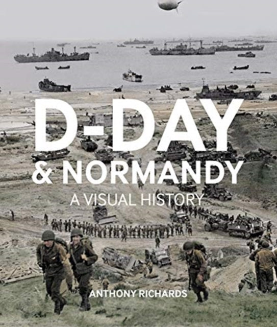 D-Day  And Normandy A Visual History-9781912423040