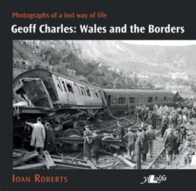 Geoff Charles - Wales and the Borders - Photographs of a Lost Way of Life, 1940S-1970s-9781912631193