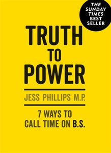 Truth to Power: 7 Ways to Call Time on B.S.-9781913183011
